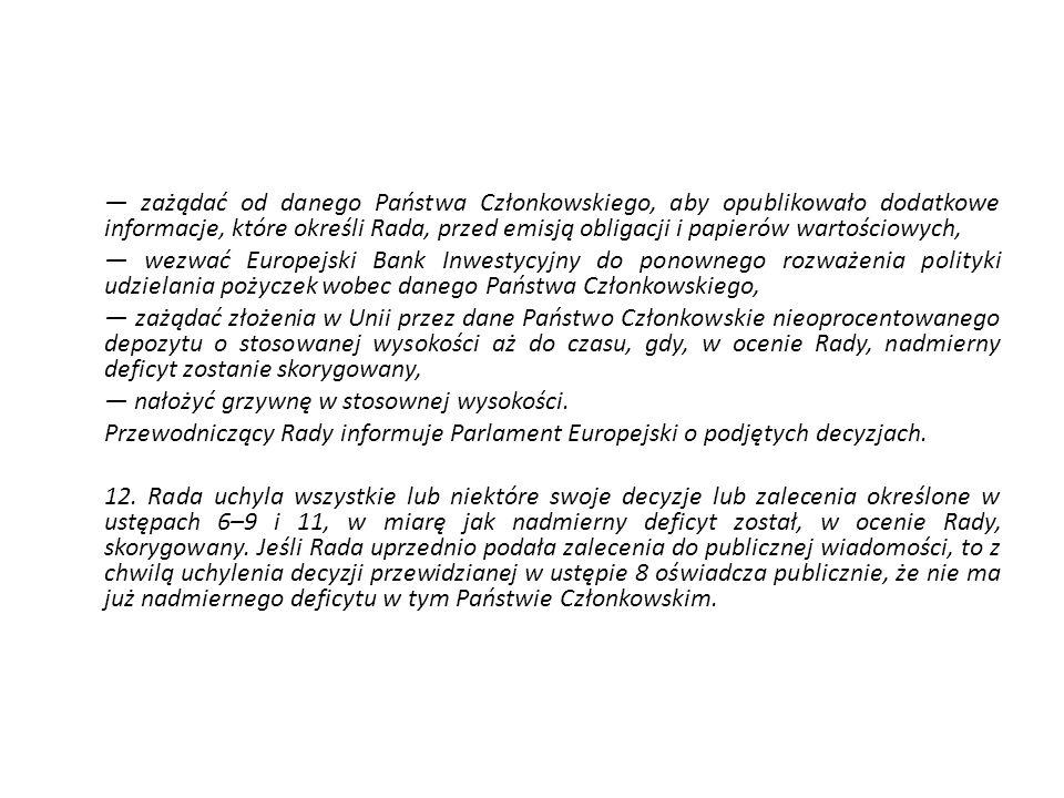 — zażądać od danego Państwa Członkowskiego, aby opublikowało dodatkowe informacje, które określi Rada, przed emisją obligacji i papierów wartościowych,