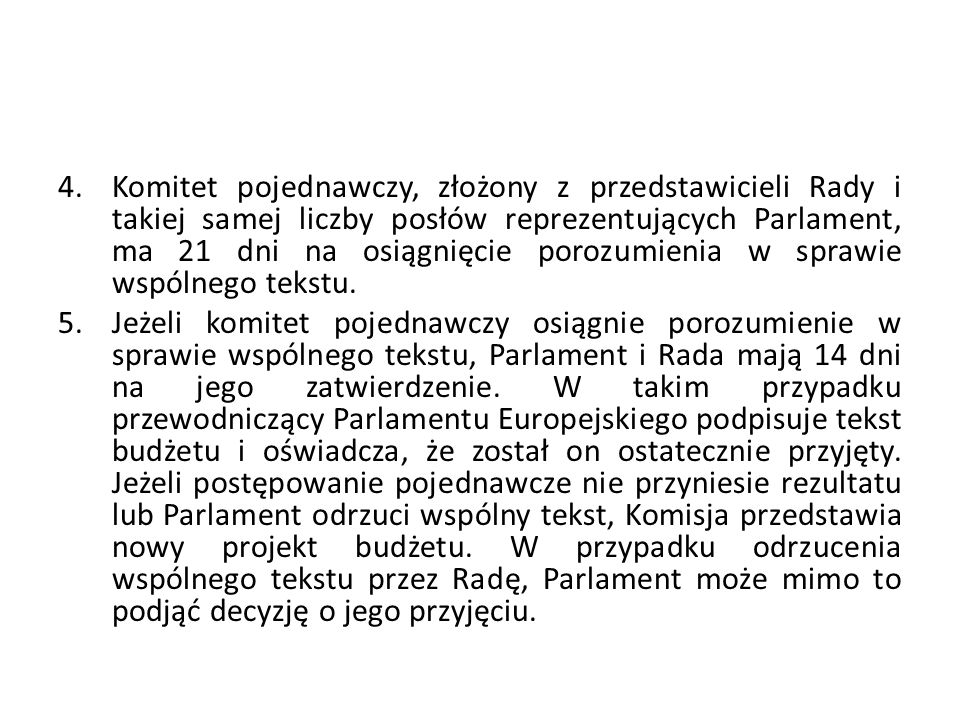 Komitet pojednawczy, złożony z przedstawicieli Rady i takiej samej liczby posłów reprezentujących Parlament, ma 21 dni na osiągnięcie porozumienia w sprawie wspólnego tekstu.