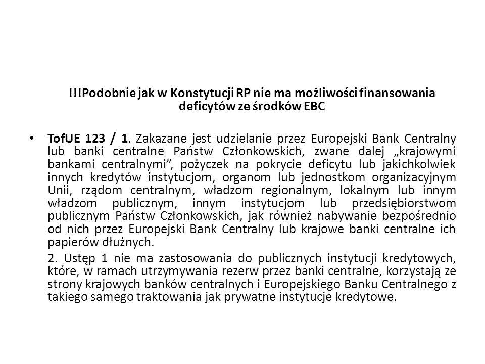 !!!Podobnie jak w Konstytucji RP nie ma możliwości finansowania deficytów ze środków EBC