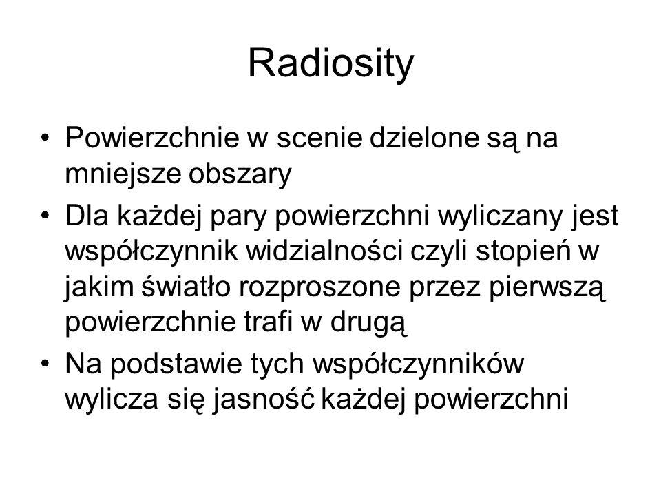 Radiosity Powierzchnie w scenie dzielone są na mniejsze obszary