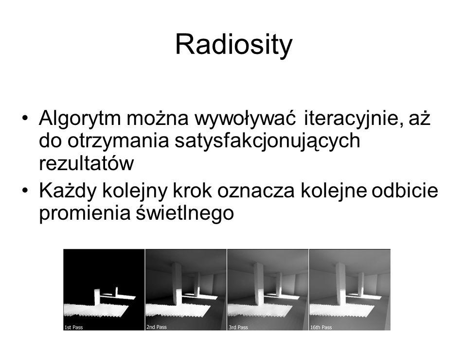 Radiosity Algorytm można wywoływać iteracyjnie, aż do otrzymania satysfakcjonujących rezultatów.