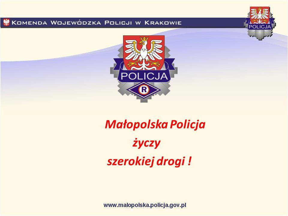 Małopolska Policja życzy szerokiej drogi !