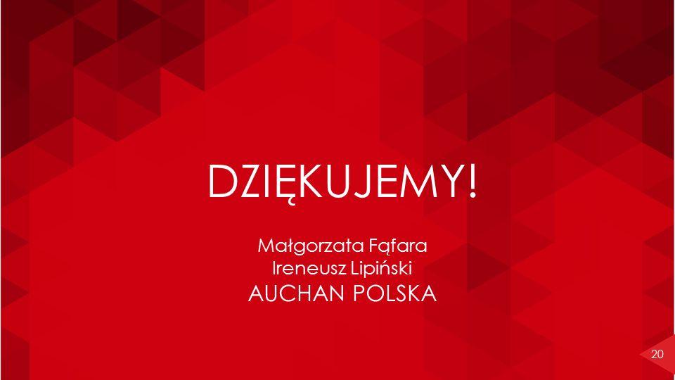 DZIĘKUJEMY! Małgorzata Fąfara Ireneusz Lipiński AUCHAN POLSKA