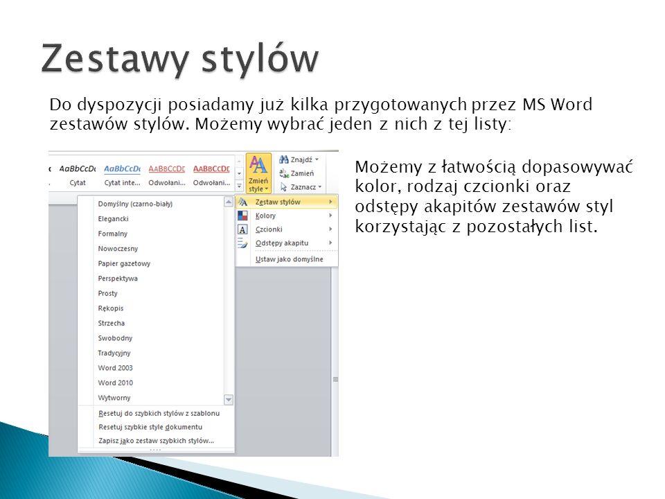 Zestawy stylów Do dyspozycji posiadamy już kilka przygotowanych przez MS Word zestawów stylów. Możemy wybrać jeden z nich z tej listy: