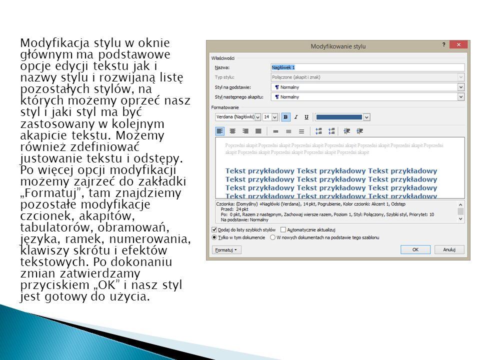 Modyfikacja stylu w oknie głównym ma podstawowe opcje edycji tekstu jak i nazwy stylu i rozwijaną listę pozostałych stylów, na których możemy oprzeć nasz styl i jaki styl ma być zastosowany w kolejnym akapicie tekstu.