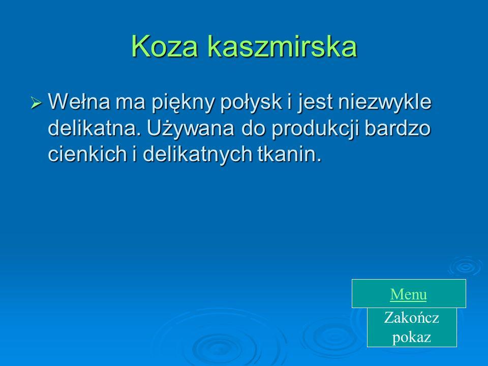 Koza kaszmirska Wełna ma piękny połysk i jest niezwykle delikatna. Używana do produkcji bardzo cienkich i delikatnych tkanin.