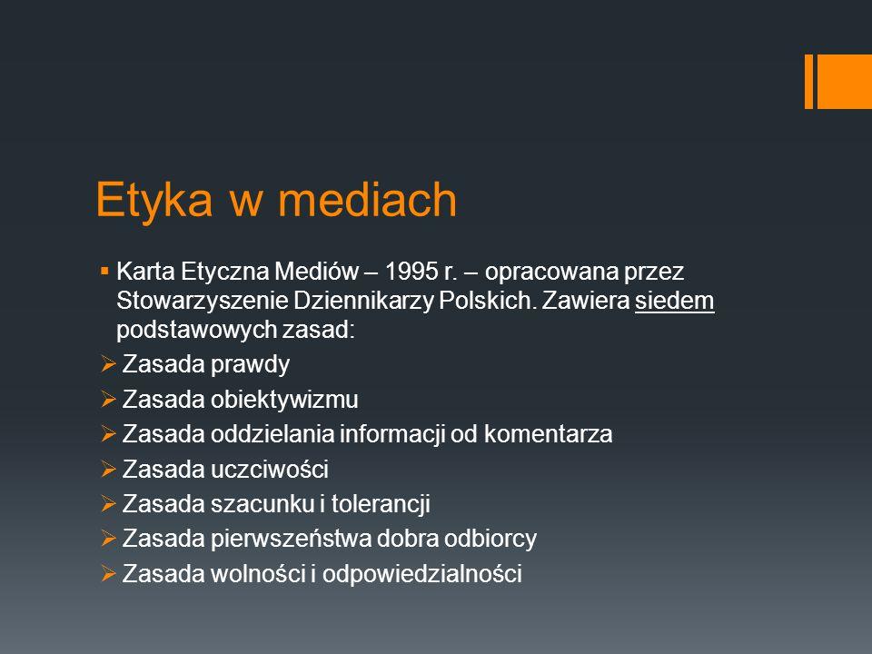 Etyka w mediach Karta Etyczna Mediów – 1995 r. – opracowana przez Stowarzyszenie Dziennikarzy Polskich. Zawiera siedem podstawowych zasad:
