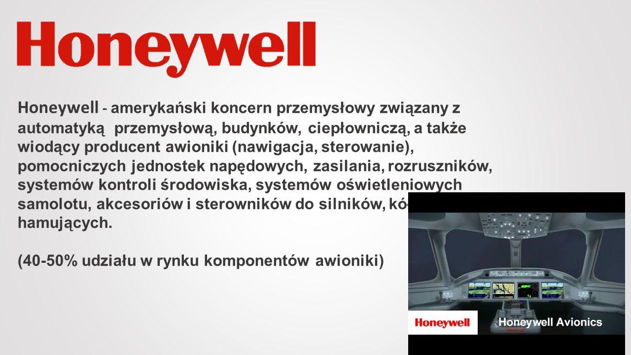 Honeywell - amerykański koncern przemysłowy związany z automatyką przemysłową, budynków, ciepłowniczą, a także wiodący producent awioniki (nawigacja, sterowanie), pomocniczych jednostek napędowych, zasilania, rozruszników, systemów kontroli środowiska, systemów oświetleniowych samolotu, akcesoriów i sterowników do silników, kół i urządzeń hamujących.