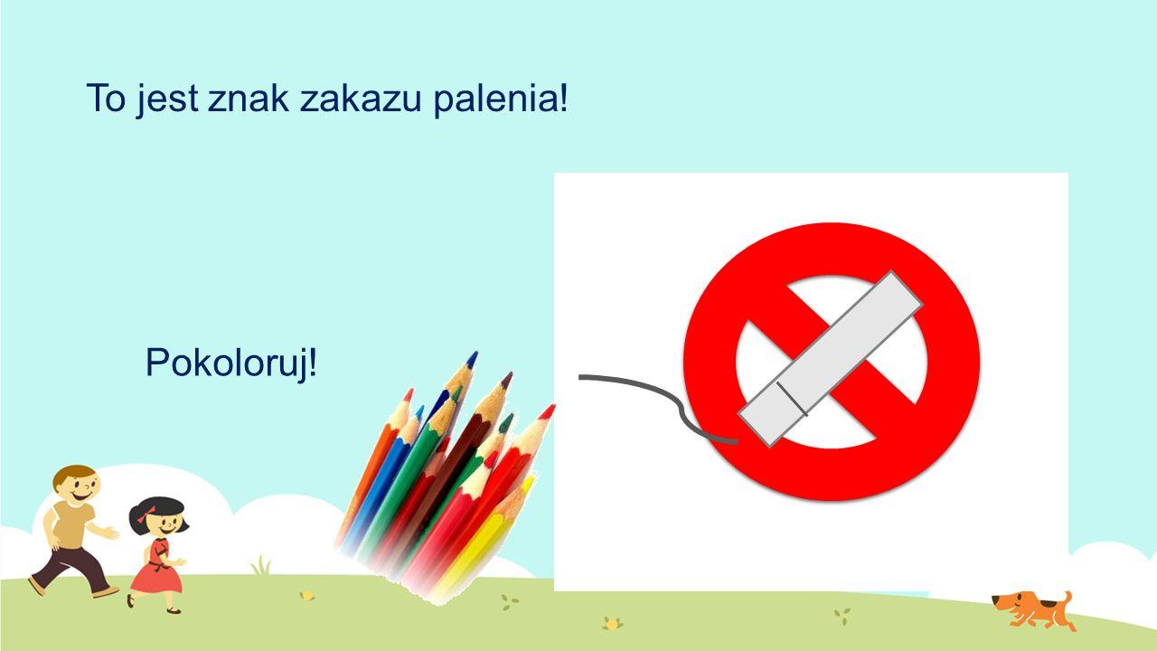 To jest znak zakazu palenia!
