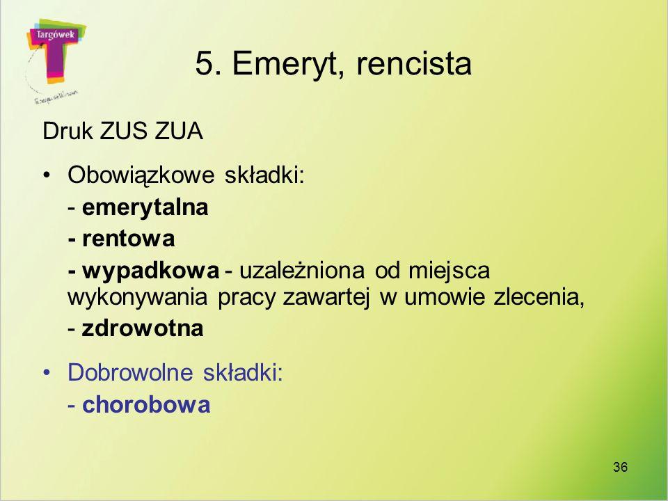 5. Emeryt, rencista Druk ZUS ZUA Obowiązkowe składki: - emerytalna