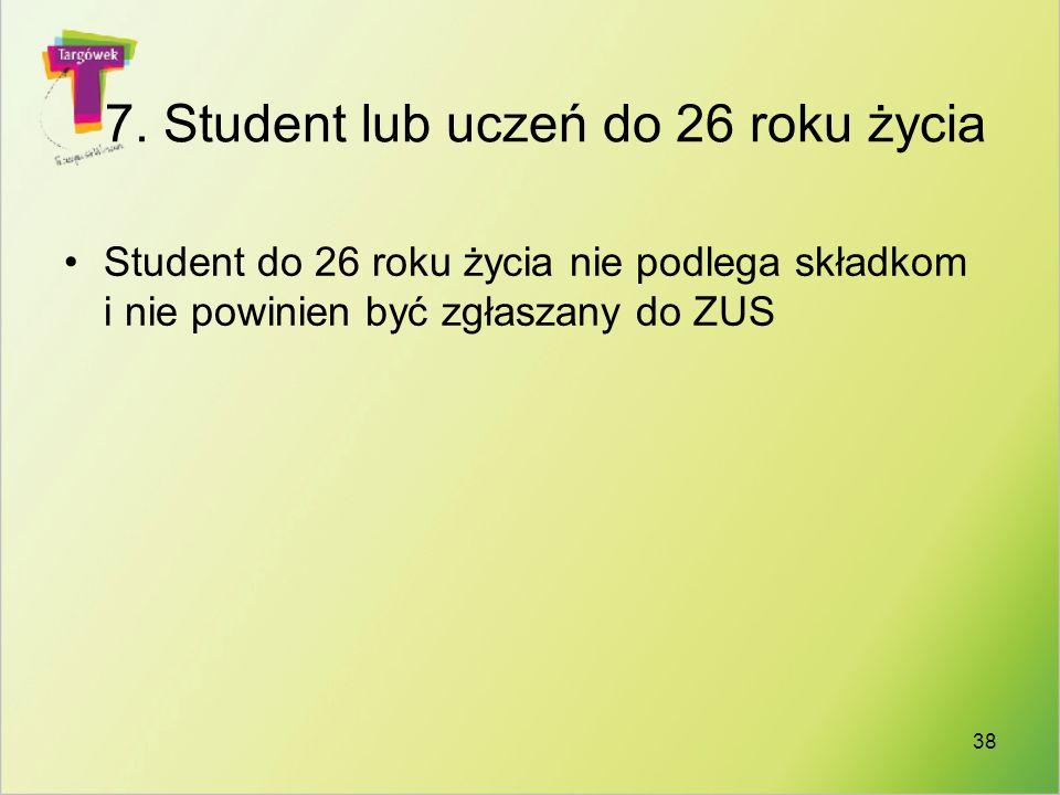 7. Student lub uczeń do 26 roku życia