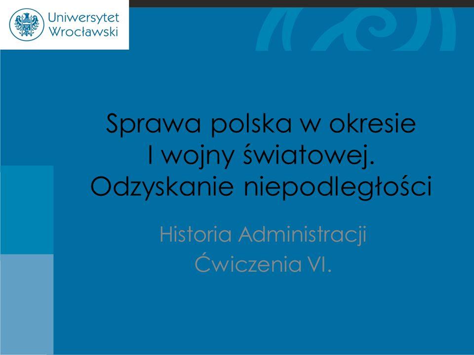 Sprawa polska w okresie I wojny światowej. Odzyskanie niepodległości
