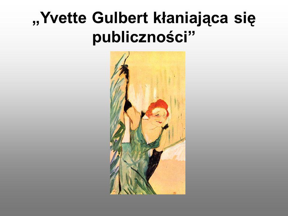 """""""Yvette Gulbert kłaniająca się publiczności"""