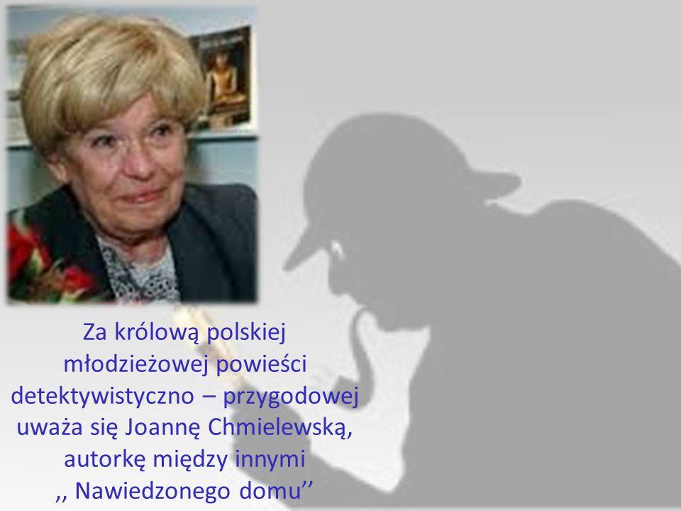 Za królową polskiej młodzieżowej powieści detektywistyczno – przygodowej uważa się Joannę Chmielewską, autorkę między innymi