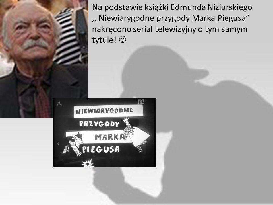 Na podstawie książki Edmunda Niziurskiego ,, Niewiarygodne przygody Marka Piegusa nakręcono serial telewizyjny o tym samym tytule.