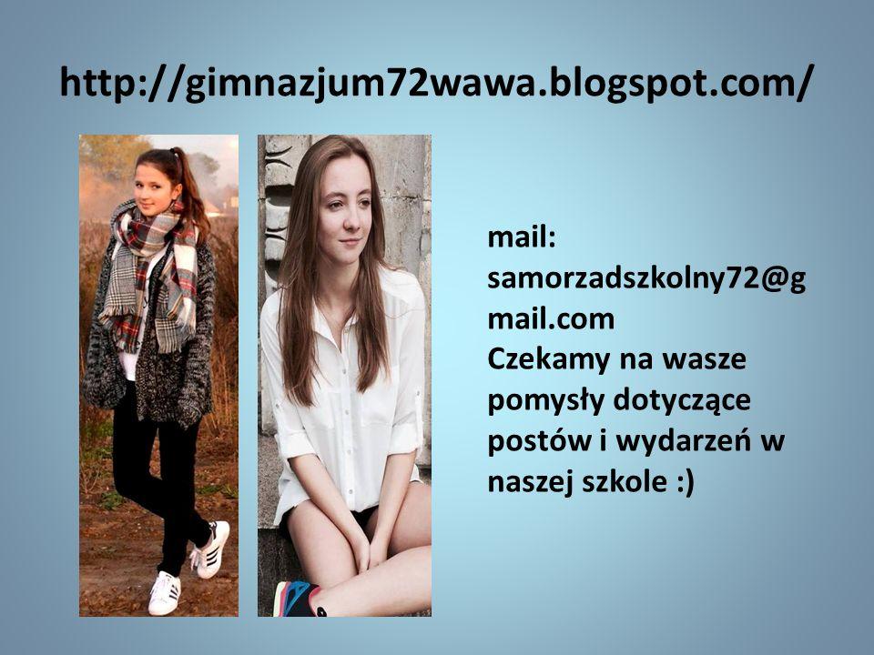 http://gimnazjum72wawa.blogspot.com/ mail: samorzadszkolny72@gmail.com