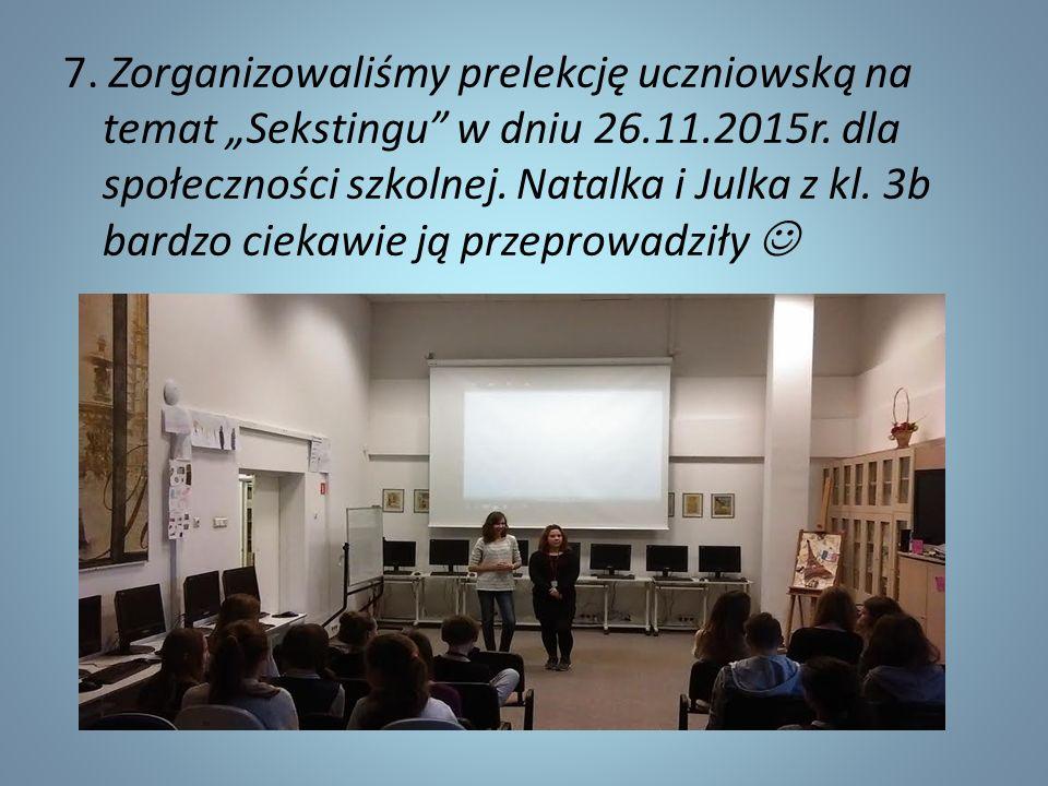 """7. Zorganizowaliśmy prelekcję uczniowską na temat """"Sekstingu w dniu 26.11.2015r."""