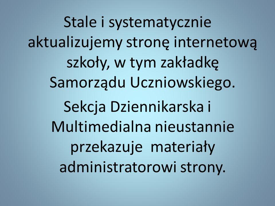 Stale i systematycznie aktualizujemy stronę internetową szkoły, w tym zakładkę Samorządu Uczniowskiego.