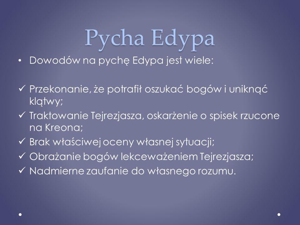 Pycha Edypa Dowodów na pychę Edypa jest wiele: