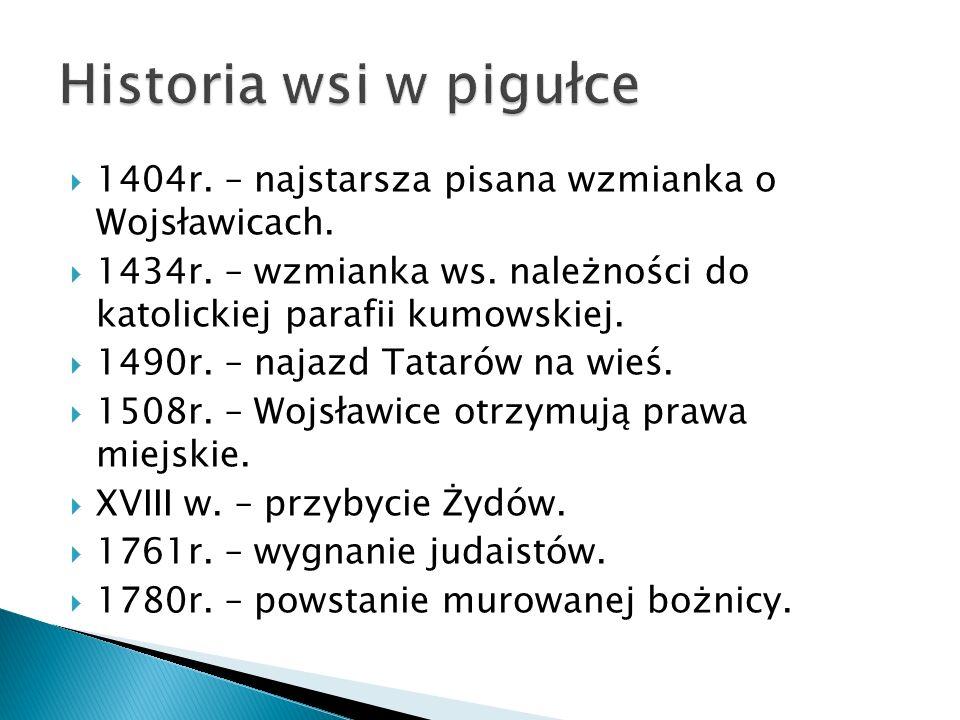 Historia wsi w pigułce 1404r. – najstarsza pisana wzmianka o Wojsławicach. 1434r. – wzmianka ws. należności do katolickiej parafii kumowskiej.