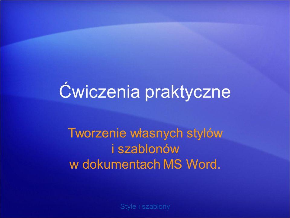 Tworzenie własnych stylów i szablonów w dokumentach MS Word.