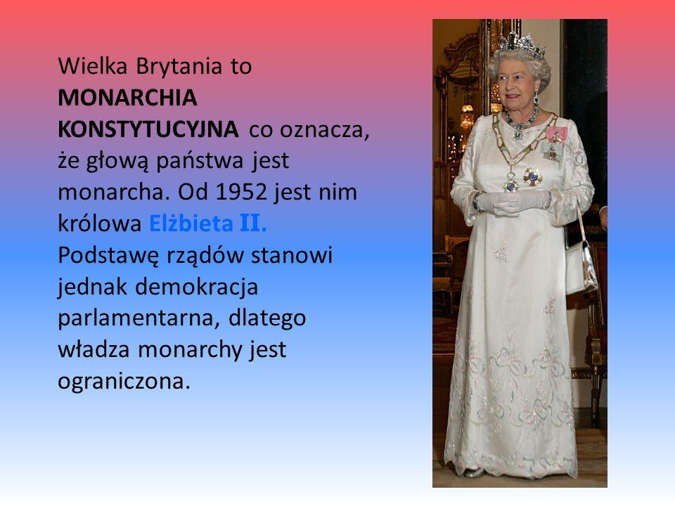 Wielka Brytania to MONARCHIA KONSTYTUCYJNA co oznacza, że głową państwa jest monarcha. Od 1952 jest nim królowa Elżbieta II.