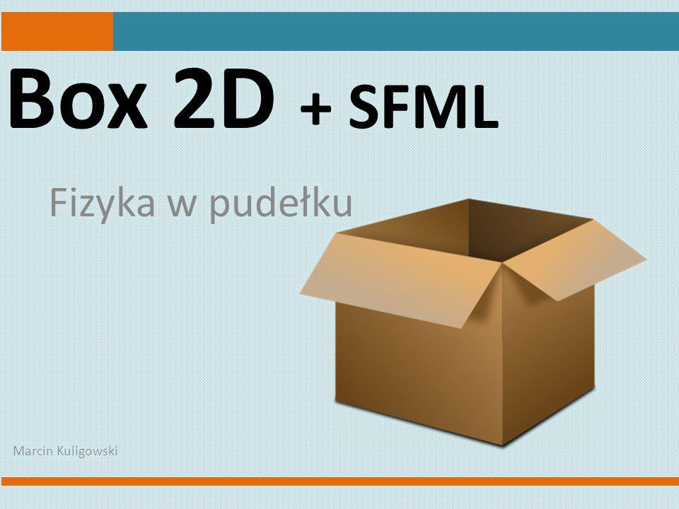 Box 2D + SFML Fizyka w pudełku Marcin Kuligowski