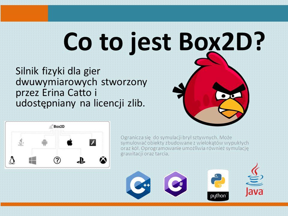 Co to jest Box2D Silnik fizyki dla gier dwuwymiarowych stworzony przez Erina Catto i udostępniany na licencji zlib.