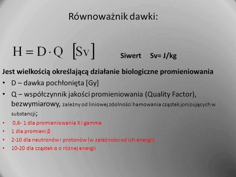 Równoważnik dawki: Siwert Sv= J/kg