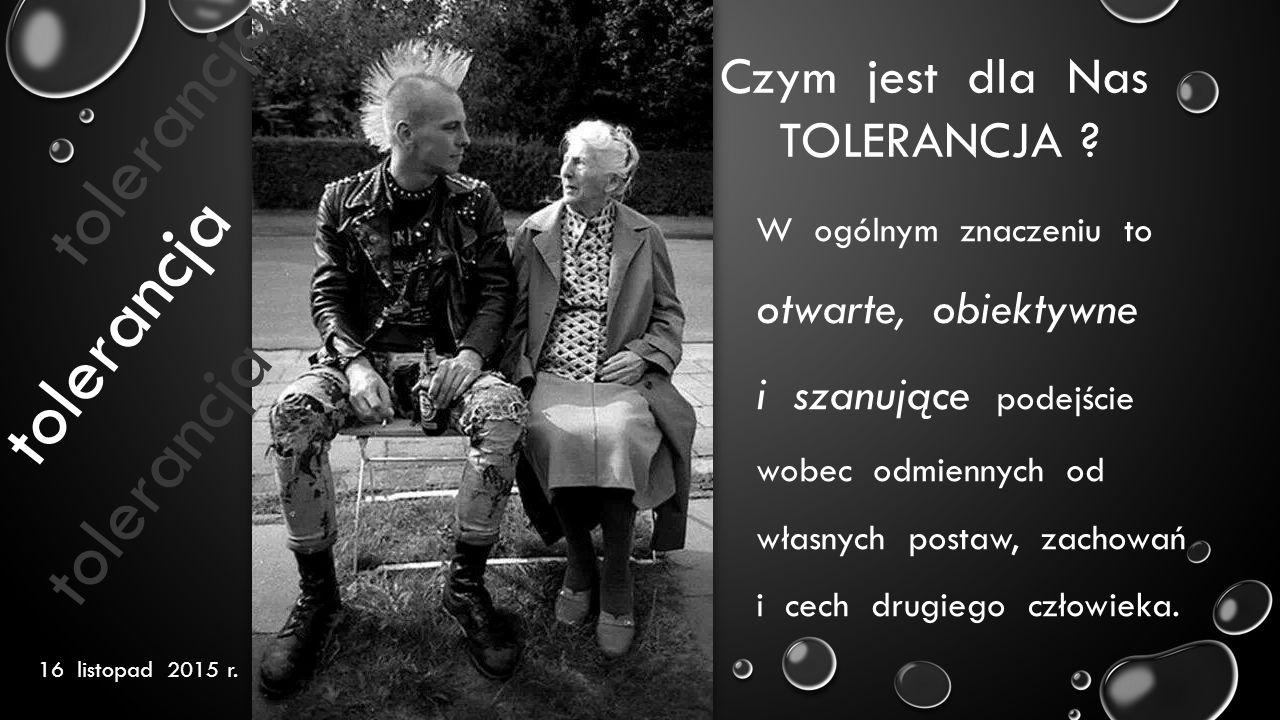 tolerancja tolerancja tolerancja Czym jest dla Nas TOLERANCJA