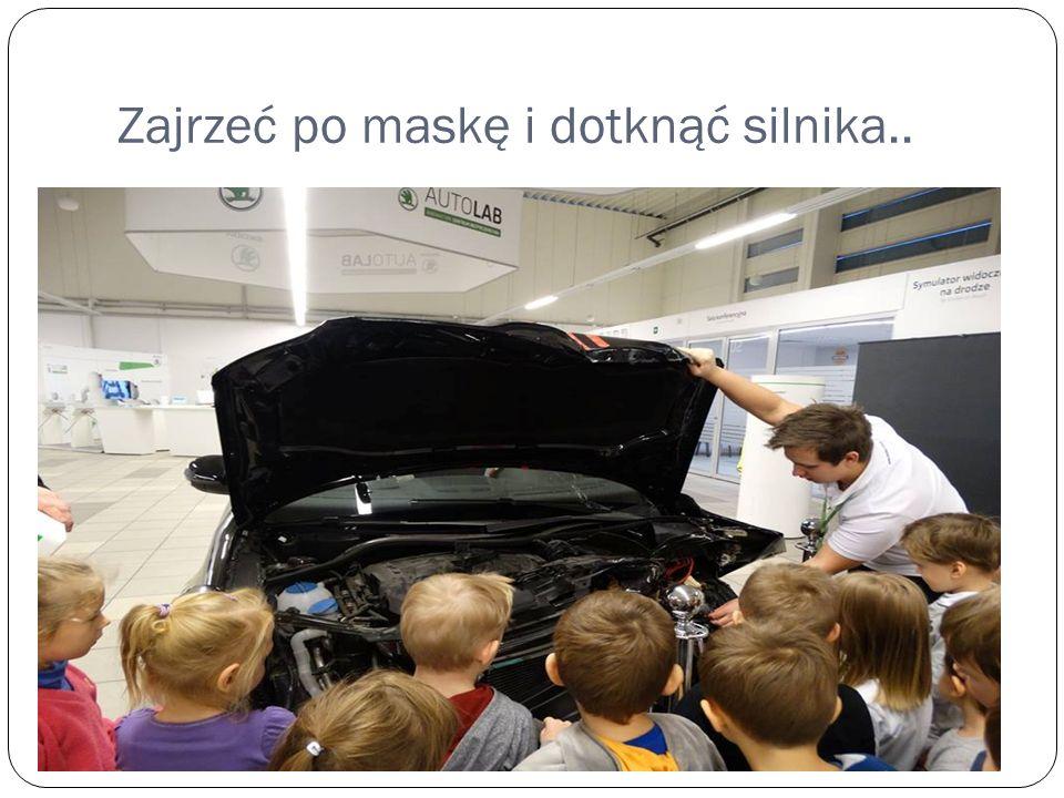 Zajrzeć po maskę i dotknąć silnika..