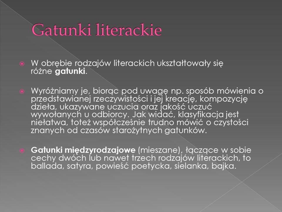 Gatunki literackie W obrębie rodzajów literackich ukształtowały się różne gatunki.