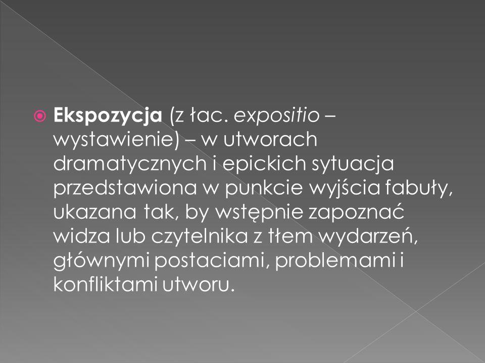 Ekspozycja (z łac. expositio – wystawienie) – w utworach dramatycznych i epickich sytuacja przedstawiona w punkcie wyjścia fabuły, ukazana tak, by wstępnie zapoznać widza lub czytelnika z tłem wydarzeń, głównymi postaciami, problemami i konfliktami utworu.