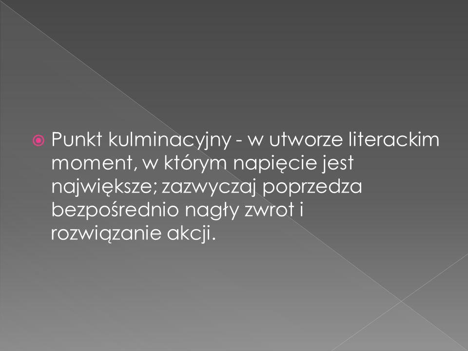 Punkt kulminacyjny - w utworze literackim moment, w którym napięcie jest największe; zazwyczaj poprzedza bezpośrednio nagły zwrot i rozwiązanie akcji.