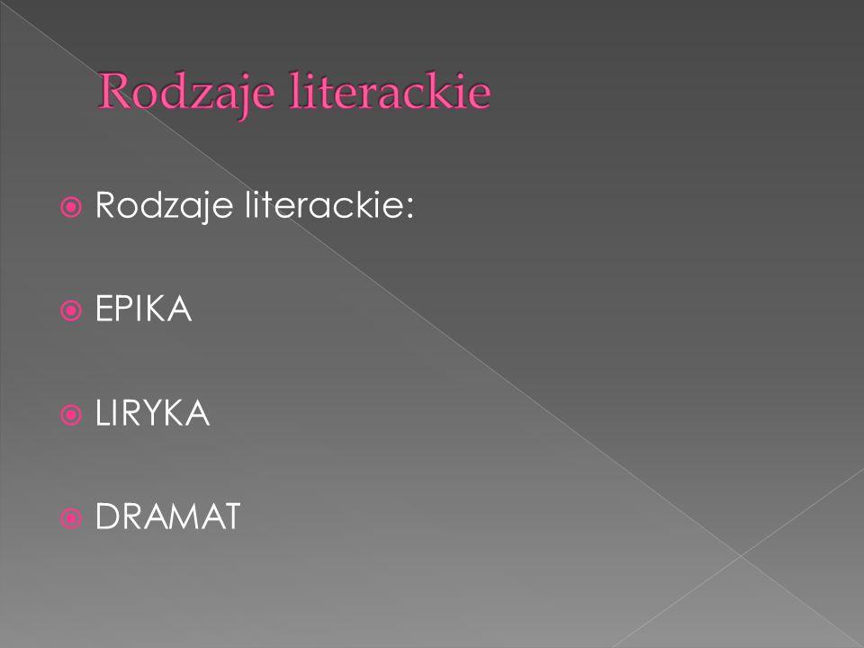 Rodzaje literackie Rodzaje literackie: EPIKA LIRYKA DRAMAT