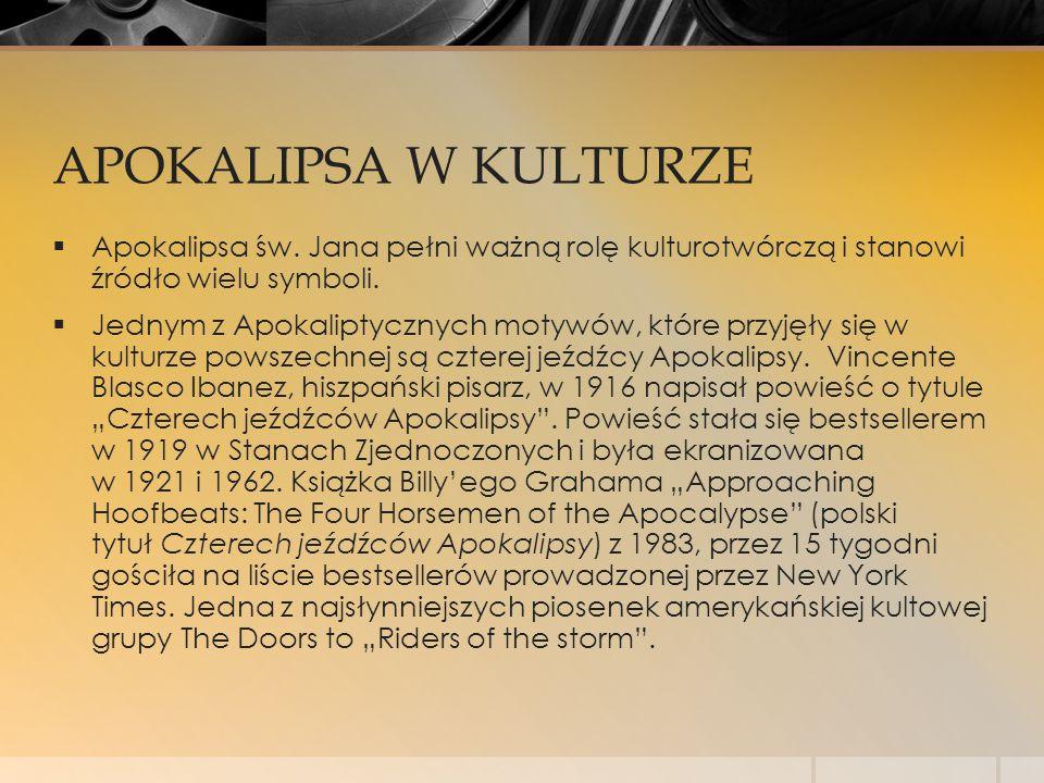 APOKALIPSA W KULTURZE Apokalipsa św. Jana pełni ważną rolę kulturotwórczą i stanowi źródło wielu symboli.