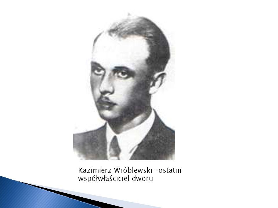Kazimierz Wróblewski- ostatni współwłaściciel dworu