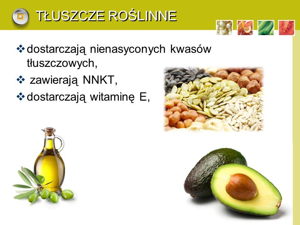 TŁUSZCZE ROŚLINNE dostarczają nienasyconych kwasów tłuszczowych,