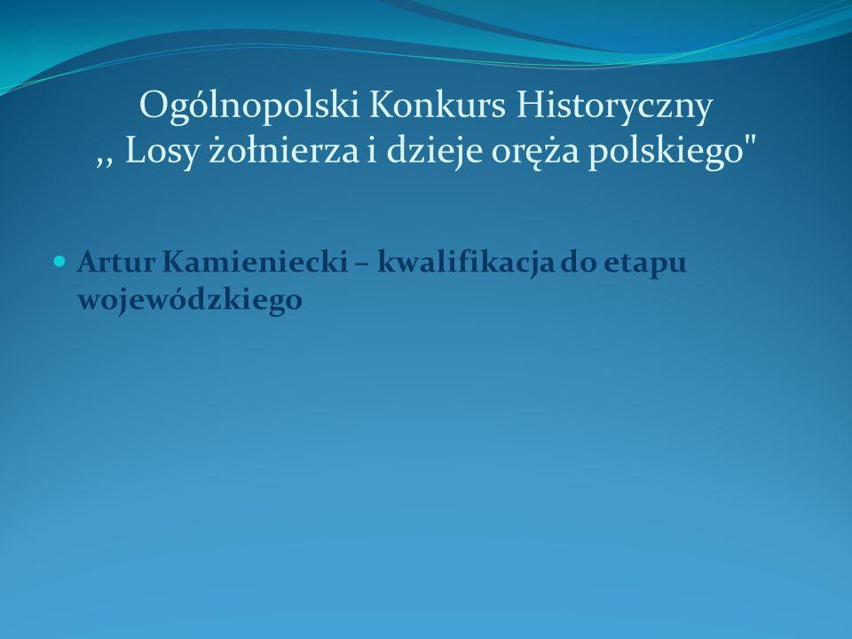 Ogólnopolski Konkurs Historyczny ,, Losy żołnierza i dzieje oręża polskiego