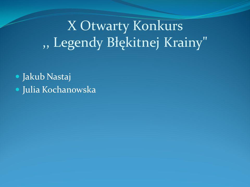 X Otwarty Konkurs ,, Legendy Błękitnej Krainy