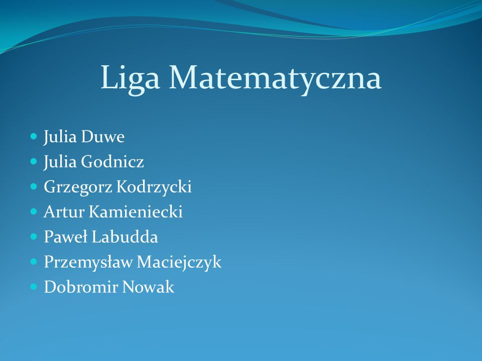 Liga Matematyczna Julia Duwe Julia Godnicz Grzegorz Kodrzycki