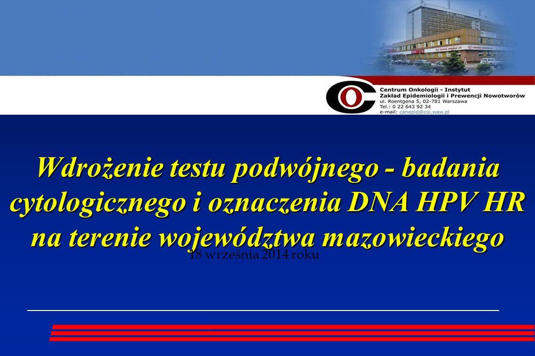 Wdrożenie testu podwójnego - badania cytologicznego i oznaczenia DNA HPV HR na terenie województwa mazowieckiego