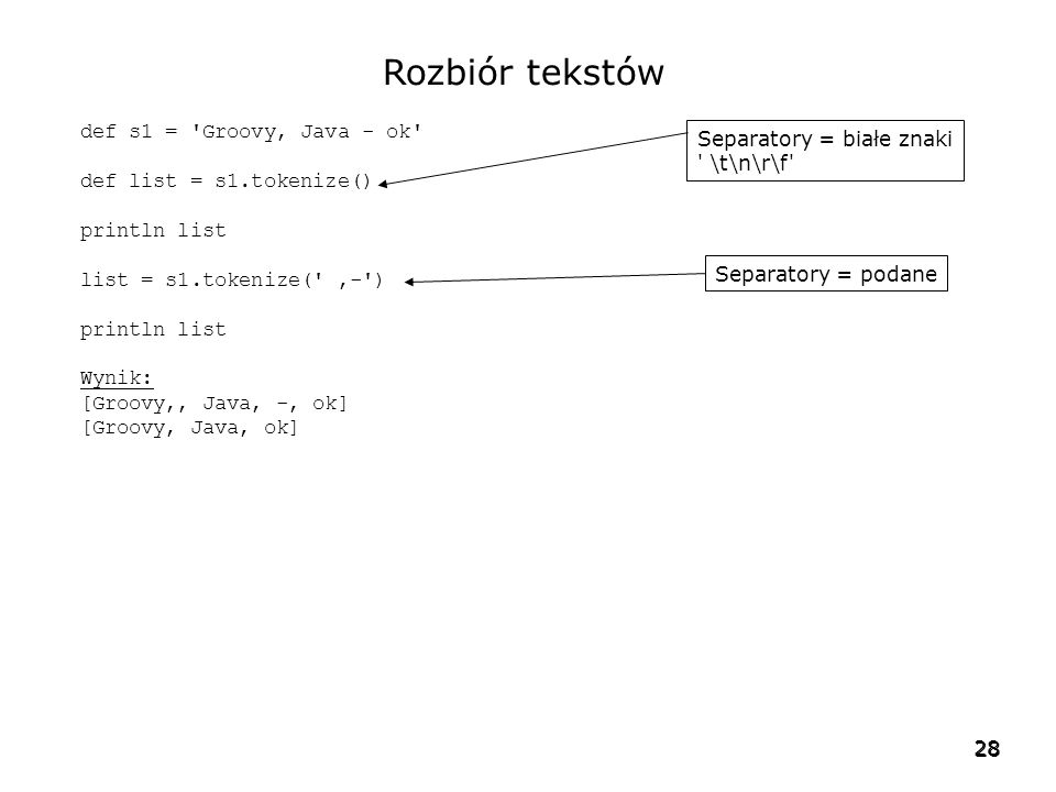 Rozbiór tekstów def s1 = Groovy, Java - ok Separatory = białe znaki