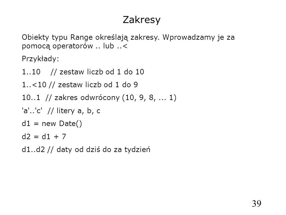 Zakresy Obiekty typu Range określają zakresy. Wprowadzamy je za pomocą operatorów .. lub ..< Przykłady: