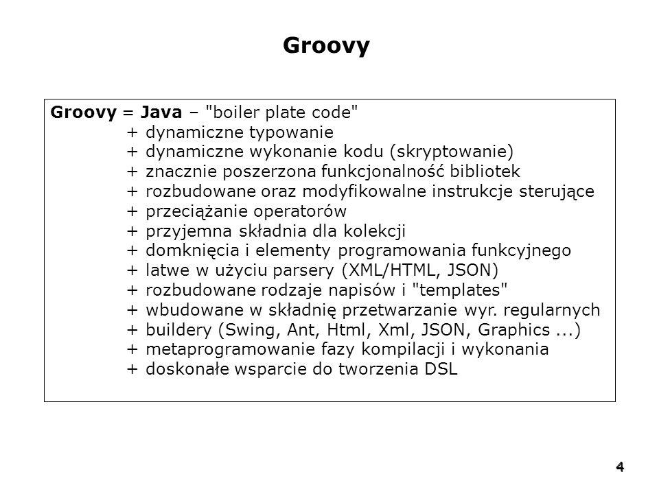Groovy Groovy = Java – boiler plate code + dynamiczne typowanie