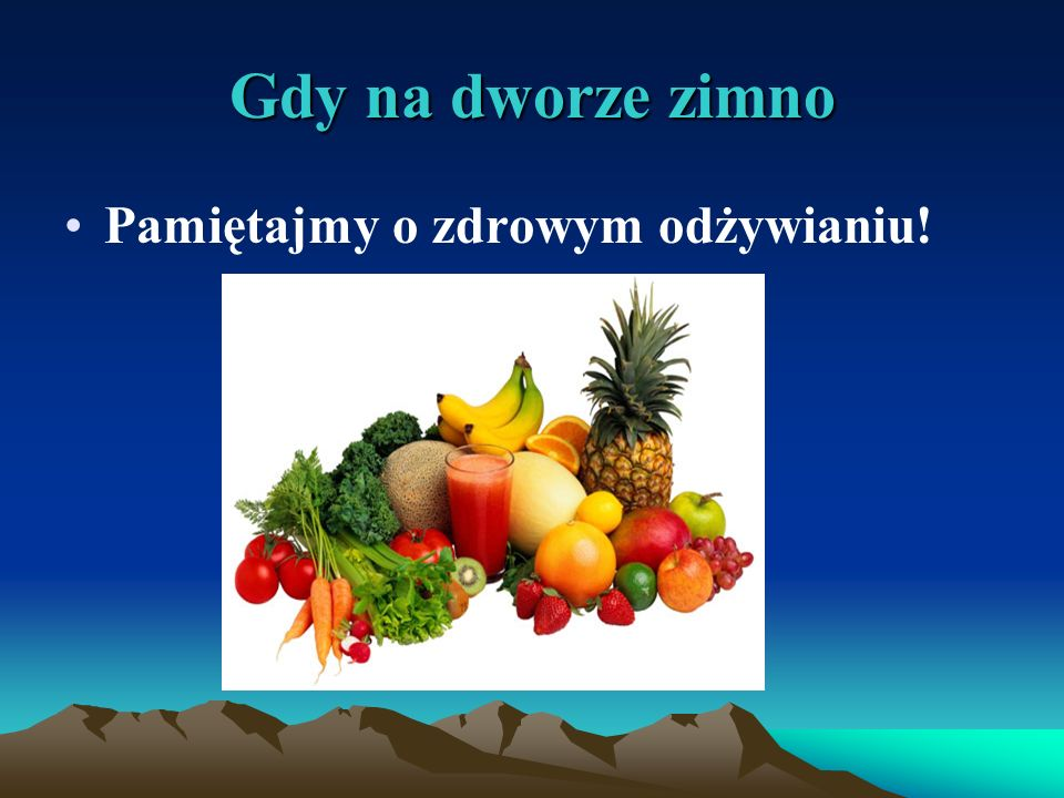 Gdy na dworze zimno Pamiętajmy o zdrowym odżywianiu!