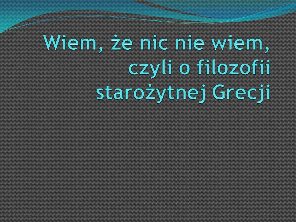 Wiem, że nic nie wiem, czyli o filozofii starożytnej Grecji
