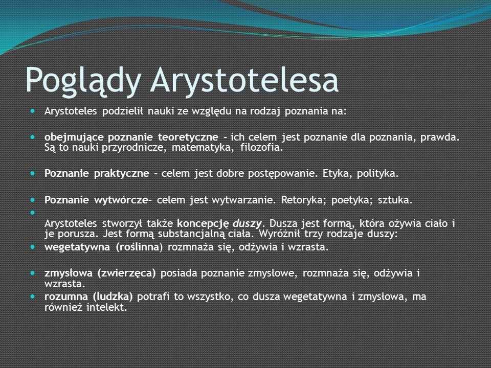 Poglądy Arystotelesa Arystoteles podzielił nauki ze względu na rodzaj poznania na: