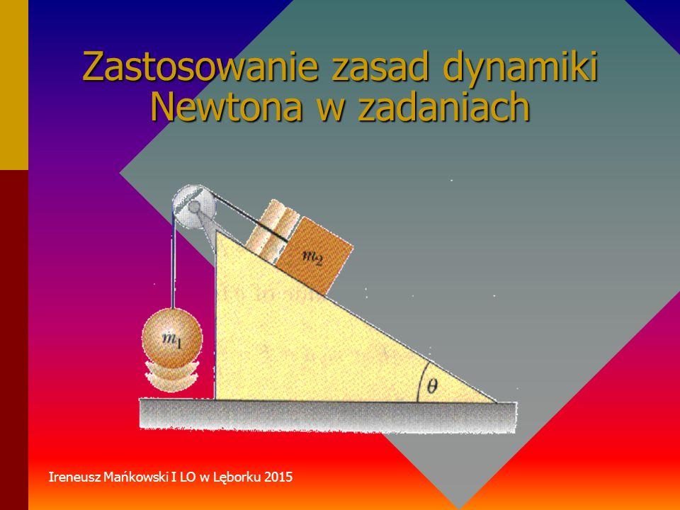 Zastosowanie zasad dynamiki Newtona w zadaniach