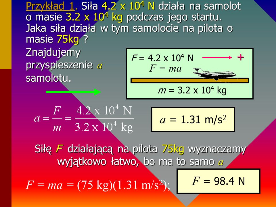 a = 1.31 m/s2 F = 98.4 N F = ma = (75 kg)(1.31 m/s2);